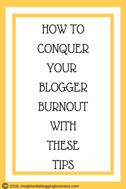 HOW TO CONQUER YOUR BLOGGER BURNOUT WITH THESE TIPS